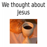We thought about Jesus